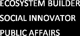 ECOSYSTEM BUILDER SOCIAL INNOVATOR PUBLIC AFFAIRS